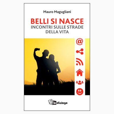 """""""BELLI SI NASCE"""" DI MAURO MAGUGLIANI"""