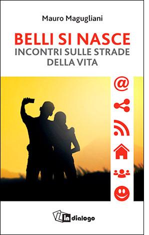 """La copertina del libro """"Belli si nasce"""" di Mauro Magugliani (in dialogo)"""