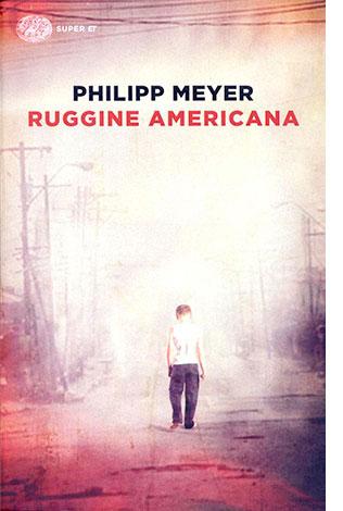 """La copertina del libro """"Ruggine americana"""" di Philipp Meyer (Einaudi)"""