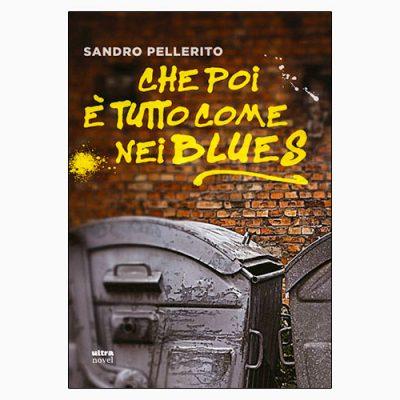 """La copertina del libro """"Che poi è tutto come nei blues"""" di Sandro Pellerito (Ultra)"""