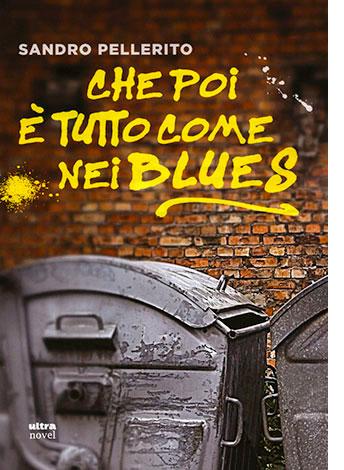 """La copertina di """"Che poi è tutto come nei blues"""", libro scritto da Sandro Pellerito e pubblicato da Ultra"""