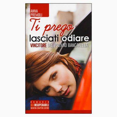 """La copertina del libro """"Ti prego lasciati odiare"""", scritto da Anna Premoli e pubblicato da Newton Compton Editori"""