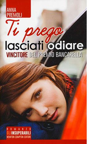 """La copertina di """"Ti prego lasciati odiare"""", libro di Anna Premoli (Newton Compton Editori)"""