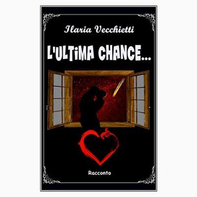 """La copertina del libro """"L'ultima chance..."""", scritto da Ilaria Vecchietti"""