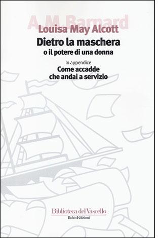"""La copertina del libro """"Dietro la maschera o il potere di una donna"""" di Louisa May Alcott (Robin Edizioni)"""