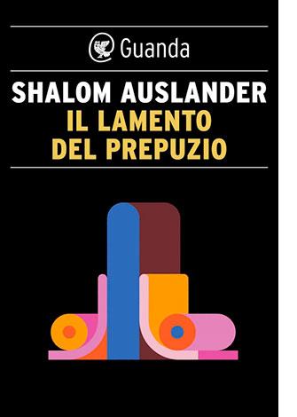 """La copertina de """"Il lamento del prepuzio"""", scritto da Shalom Auslander e pubblicato da Guanda"""