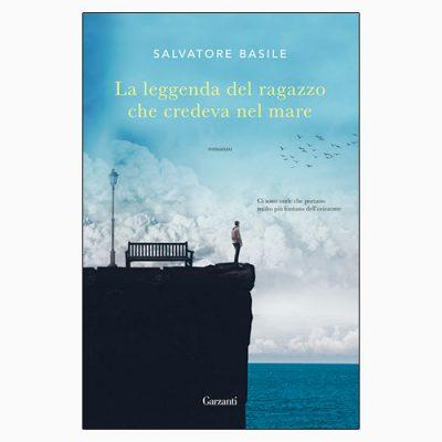 """La copertina de """"La leggenda del ragazzo che credeva nel mare"""" di Salvatore Basile (Garzanti)"""
