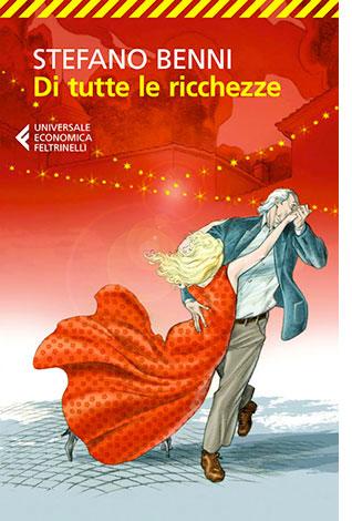 """La copertina del libro """"Di tutte le ricchezze"""" di Stefano Benni (Feltrinelli)"""