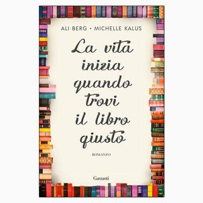 """La copertina del libro """"La vita inizia quando trovi il libro giusto"""" di Ali Berg e Michelle Kalus (Garzanti)"""