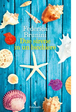 """La copertina del libro """"Due sirene in un bicchiere"""", scritto da Federica Brunini e pubblicato da Feltrinelli"""