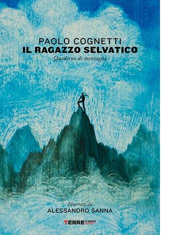 """La copertina del libro """"Il ragazzo selvatico"""" di Paolo Cognetti (Terre di mezzo)"""