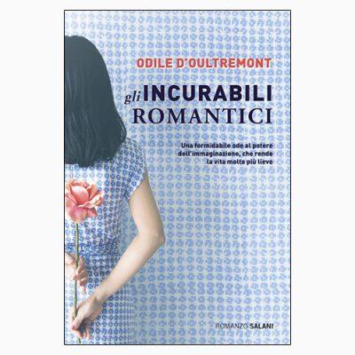 """La copertina del libro """"Gli incurabili romantici"""" di Odile d'Oultremont (Salani Editore)"""