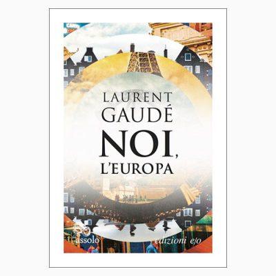 """La copertina del libro """"Noi l'Europa"""", scritto da Laurent Gaudé e pubblicato da edizioni e/o"""