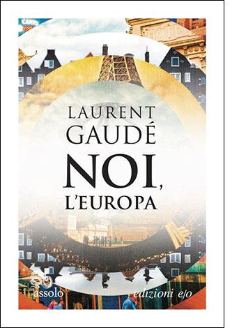 """La copertina di """"Noi l'Europa"""", libro scritto da Laurent Gaudé e pubblicato da edizioni e/o"""
