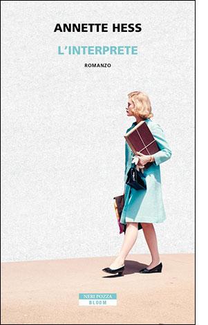 """La copertina del libro """"L'interprete"""" di Annette Hess (Neri Pozza)"""