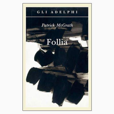 """La copertina del libro """"Follia"""", scritto da Patrick McGrath e pubblicato da Adelphi"""