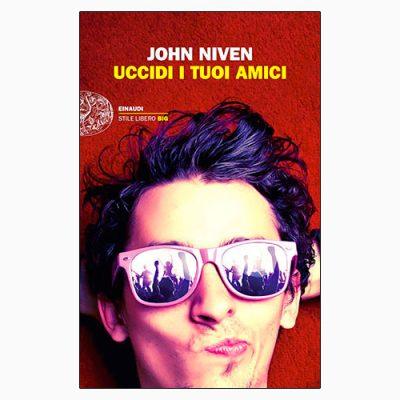 """La copertina del libro """"Uccidi i tuoi amici"""" di John Niven (Einaudi)"""