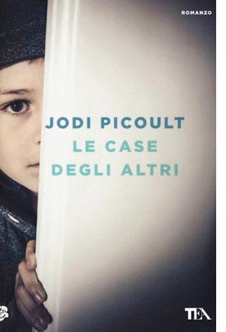 """La copertina del libro """"Le case degli altri"""" di Jodi Picoult (TEA)"""