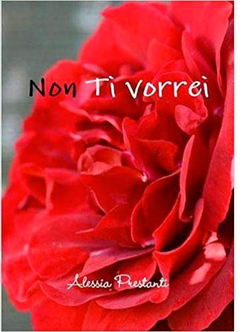 """La scheda del libro """"Non ti vorrei"""", scritto e pubblicato da Alessia Prestanti"""
