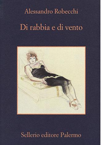 """La copertina del libro """"Di Rabbia e di vento"""", scritto da Alessandro Robecchi e pubblicato da Sellerio"""