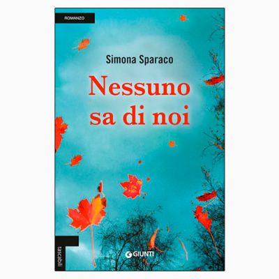 """La copertina del libro """"Nessuno sa di noi"""", scritto da Simona Sparaco e pubblicato da Giunti"""