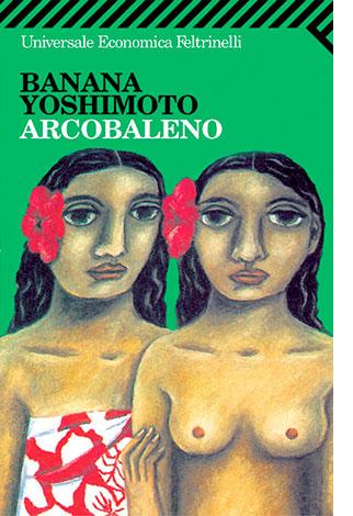 """La copertina del libro """"Arcobaleno"""" di Banana Yoshimoto (Feltrinelli)"""