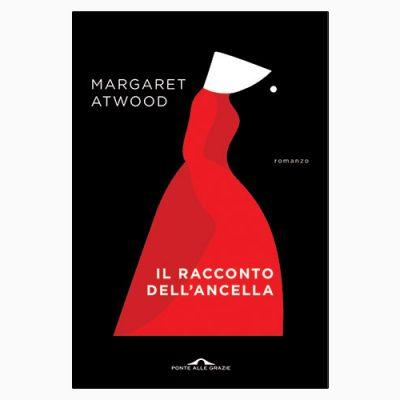 """La copertina del libro """"Il racconto dell'ancella"""", scritto da Margaret Atwood e pubblicato da Ponte alle Grazie"""