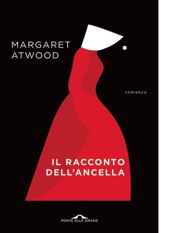 """La copertina del libro """"Il racconto dell'ancella"""" di Margaret Atwood (Ponte alle Grazie)"""