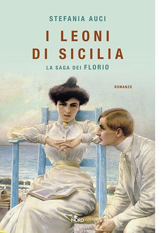 """La copertina del libro """"I leoni di Sicilia"""" di Stefania Auci (Nord)"""