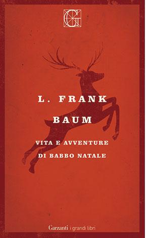 """La copertina del libro """"Vita e avventure di Babbo Natale"""" di L. Frank Baum (Garzanti)"""