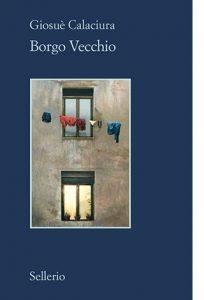 """La copertina del libro """"Borgo Vecchio"""", scritto da Giosuè Calaciura e pubblicato da Sellerio Editore"""