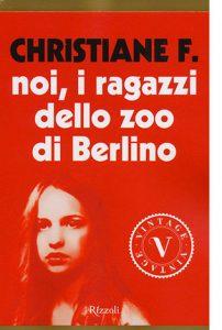 """La copertina del libro """"Noi, i ragazzi dello zoo di Berlino"""" di Christiane F. (Rizzoli)"""