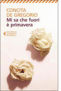 """La copertina del libro """"Mi sa che fuori è primavera"""" di Concita De Gregorio (Feltrinelli)"""