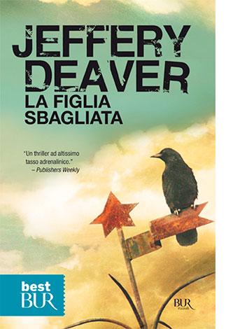"""La copertina del libro """"La figlia sbagliata"""" di Jeffery Deaver (Rizzoli)"""