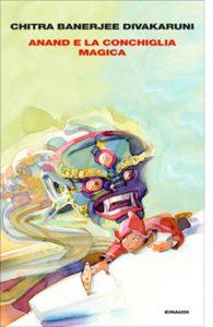 """La copertina del libro """"Anand e la conchiglia magica"""" di Chitra Banerjee Divakaruni (Einaudi)"""