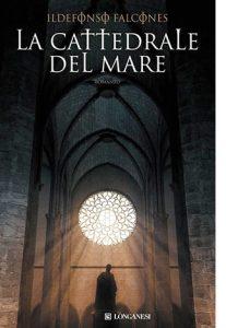 """La copertina del libro """"La cattedrale del mare"""" di Idelfonso Falcones (Longanesi)"""
