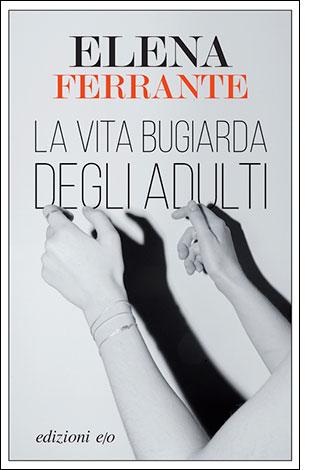 """La copertina de """"La vita bugiarda degli adulti"""", libro scritto da Elena Ferrante e pubblicato da edizioni e/o"""