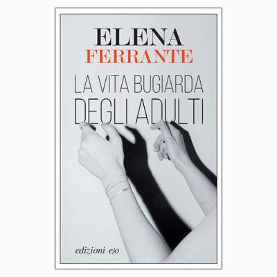 """La copertina """"La vita bugiarda degli adulti"""" di Elena ferrante (edizioni e/o)"""