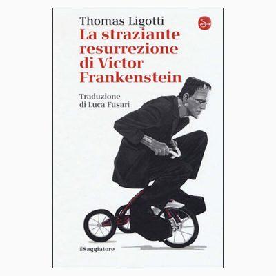 """La copertina del libro """"La straziante resurrezione di Victor Frankenstein"""" di Thomas Ligotti (Il Saggiatore)"""