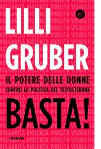 """La copertina del libro """"Basta!"""" di Lilli Gruber (Solferino)"""