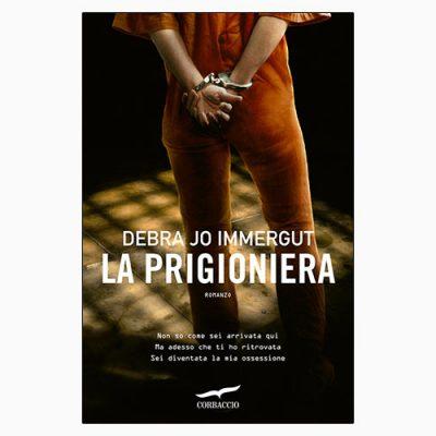 """La copertina de """"La prigioniera"""", libro scritto da Debra Jo Immergut e pubblicato da Corbaccio"""