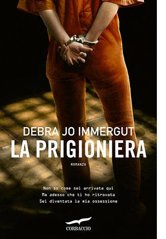 """La copertina del libro """"La prigioniera"""" di Debra Jo Immergut (Corbaccio)"""