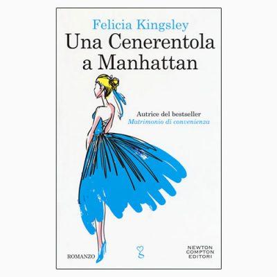 """La copertina del libro """"Una Cenerentola a Manhattan"""" di Felicia Kingsley (Newton Compton Editori)"""