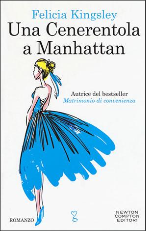 """La copertina di """"Una Cenerentola a Manhattan"""", libro scritto da Felicia Kingsley e pubblicato da Newton Compton Editori"""