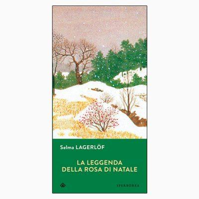 """La copertina del libro """"La leggenda della rosa di Natale"""", scritto da Selma Lagerlöf e pubblicato da Iperborea"""