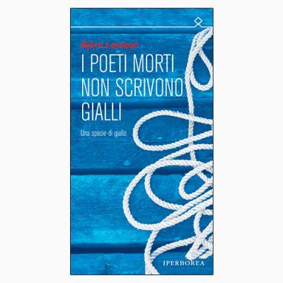 """La copertina del libro """"I poeti morti non scrivono gialli"""" di Björn Larsson (Iperborea)"""