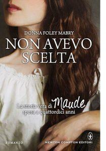 """La copertina del libro """"Non avevo scelta"""", scritto da Donna Foley Mabry e pubblicato da Newton Compton Editori"""