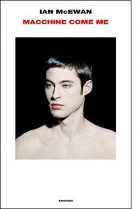 """La copertina del libro """"Macchine come me"""" di Ian McEwan (Einaudi)"""