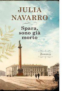 """La copertina del libro """"Spara, sono già morto"""" di Julia Navarro (Mondadori)"""