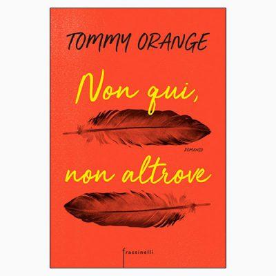"""La copertina del libro """"Non qui, non altrove"""", scritto da Tommy Orange e pubblicato da Frassinelli"""